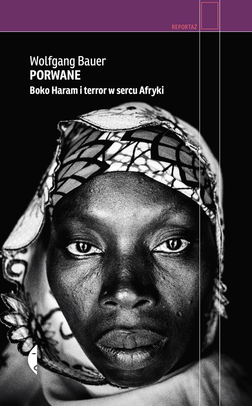 """Okładka książki Wolfganga Bauera """"Porwane. Boko Haram i terror w sercu Afryki"""", wyd. Czarne."""
