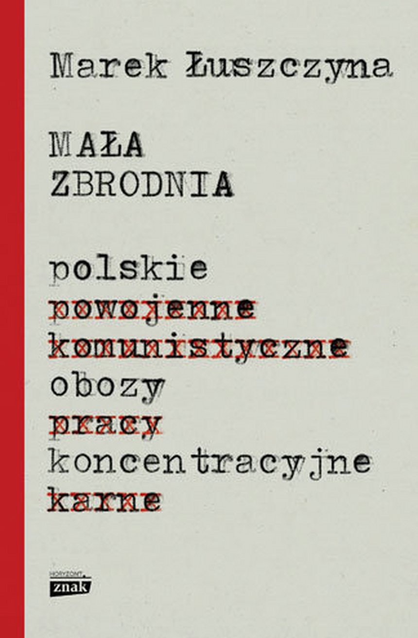 """Okładka książki Marka Łuszczyny """"Mała zbrodnia. Polskie obozy koncentracyjne"""", wyd. Znak."""