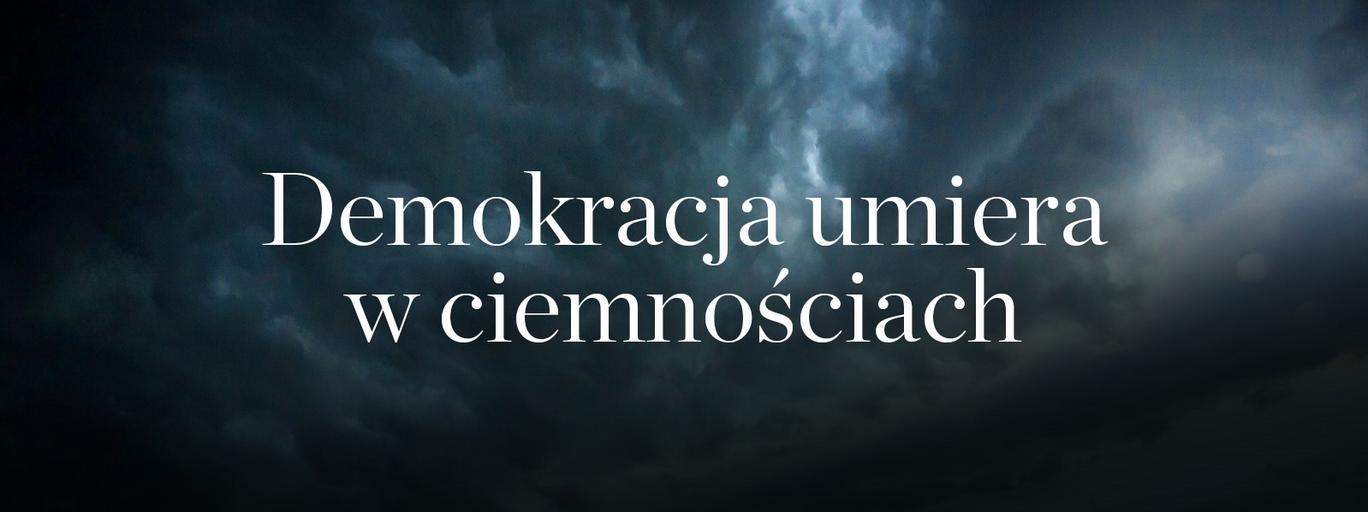 Demokracja umiera w ciemnościach