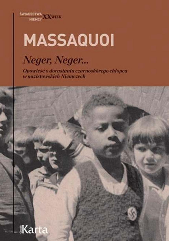 """Okładka książki Hansa- Jürgen Massaquoia """"Nege, Neger..."""", która ukazała się nakładem Ośrodka KARTA w serii """"Świadectwa. XX wieku"""" w tłumaczeniu Anny Bańkowskiej."""