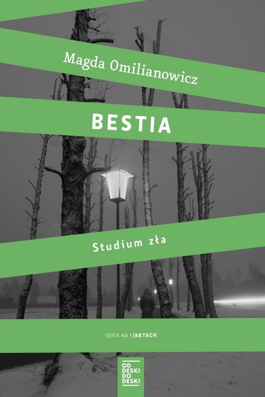 """Książka Magdy Omilianowicz """"Bestia. Studium zła"""", wyd. Od deski do deski""""."""