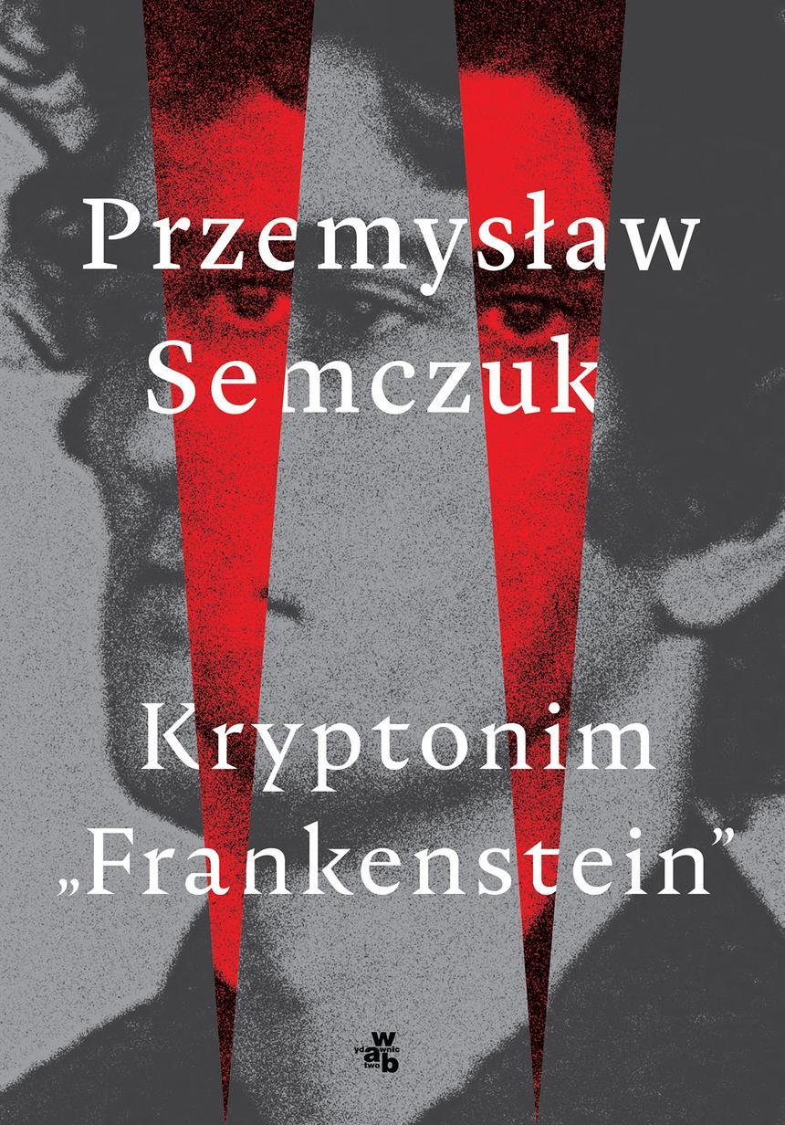 """Okładka książki Przemysława Semczuka """"Kryptonim Frankenstein"""", wyd. WAB"""