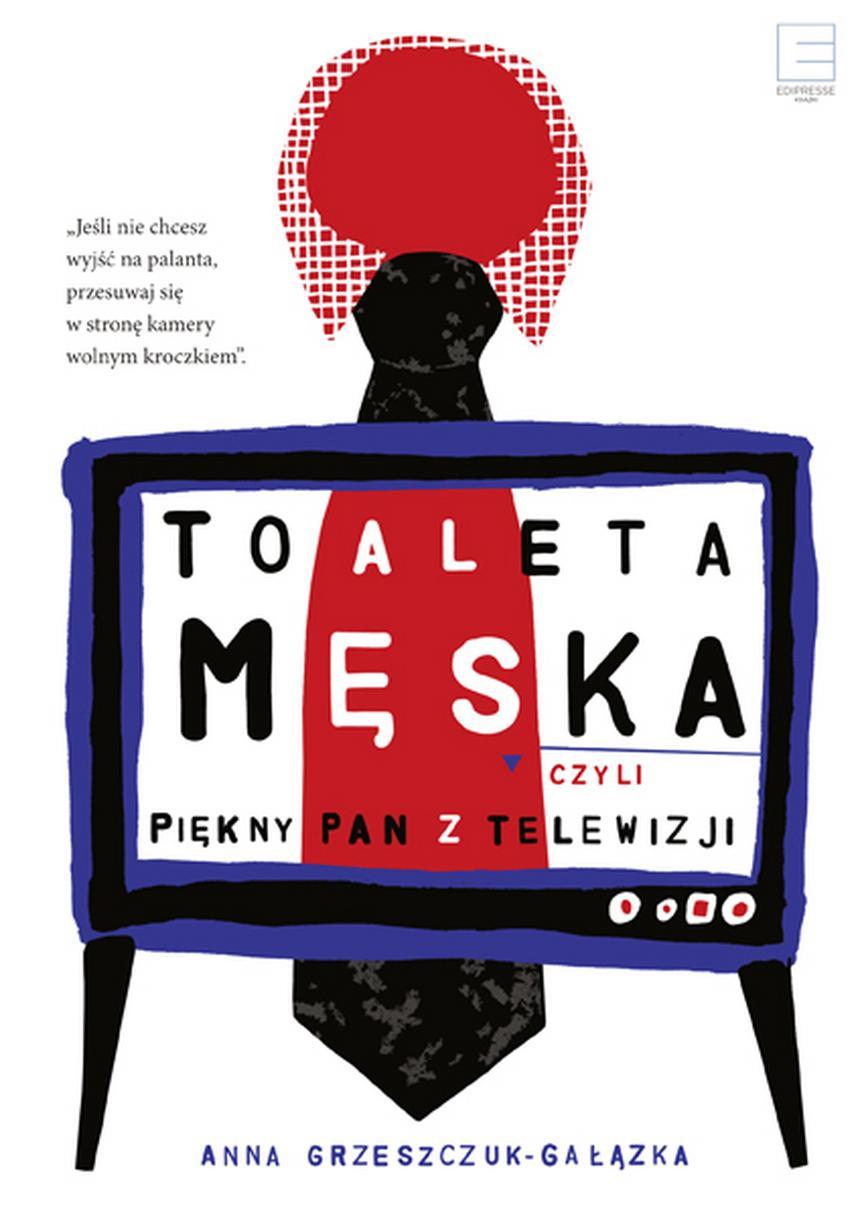 """Okładka książki Anny Grzeszczuk-Gałązki """"Toaleta męska, czyli piękny pan z telewizji"""", wyd. Edipress"""