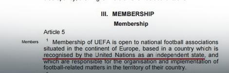 Važeći Statut UEFA: U članstvo može da se primi samo država koju priznaju Ujedinjene Nacije