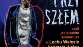 """Recenzja: """"Przyszłem, czyli jak pisałem scenariusz o Lechu Wałęsie dla Andrzeja Wajdy"""" Janusz Głowacki"""