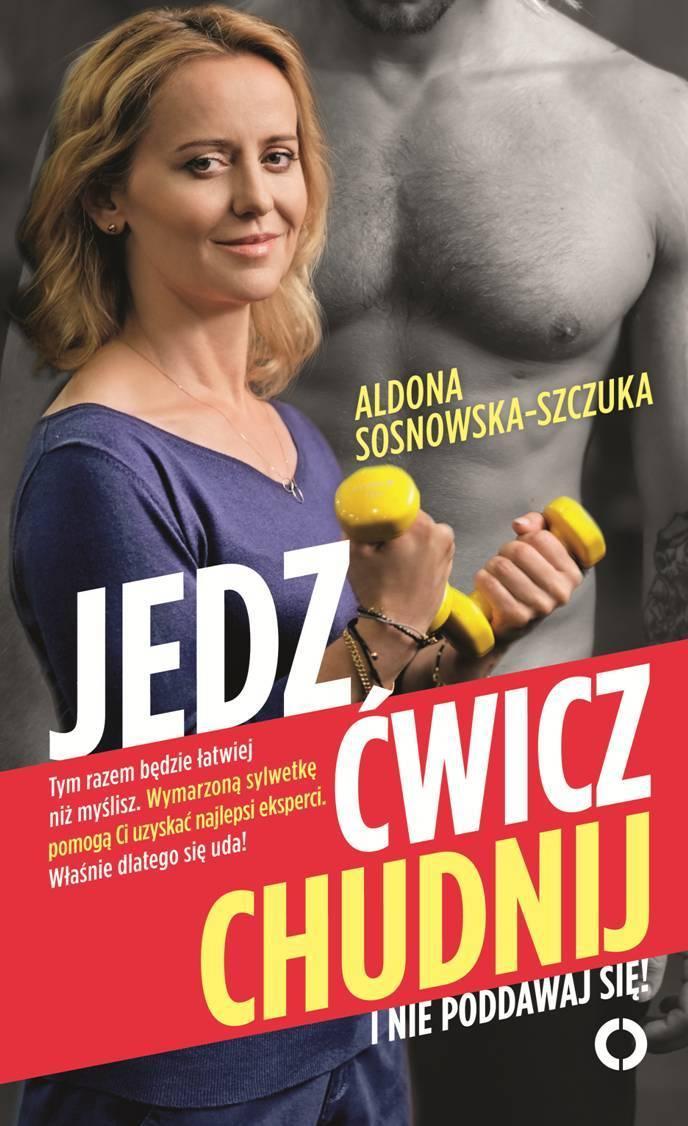 Jedz, ćwicz, chudnij - Aldona Sosnowska-Szczuka