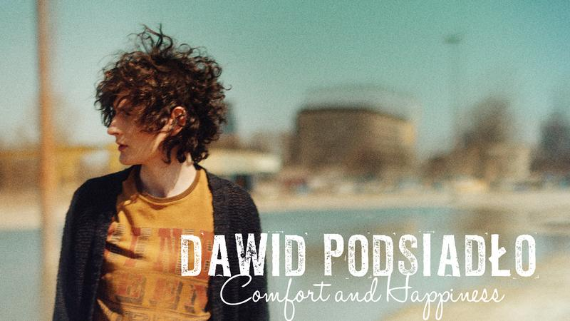 "Dawid Podsiadło - ""Comfort and Happines"""