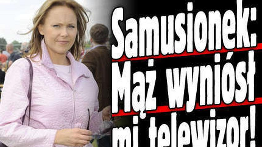 Samusionek: Mąż zabrał mi telewizor