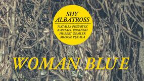 "SHY ALBATROSS - ""Woman Blue"""