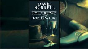 """""""Morderstwo jako dzieło sztuki"""" David Morrell [RECENZJA]"""
