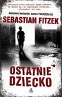 """""""Ostatnie dziecko"""": światowy bestseller Sebastiana Fitzka od jutra w księgarniach!"""