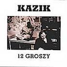 """Kazik - """"12 groszy"""""""