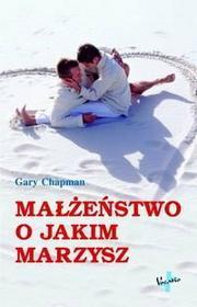 Chapman Gary Małżeństwo o jakim marzysz