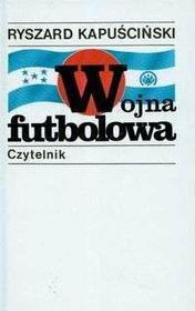 Kapuściński Ryszard Wojna futbolowa