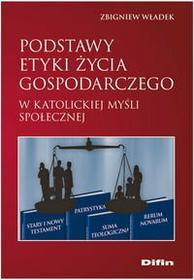 Władek Zbigniew Podstawy etyki życia gospodarczego w katolickiej myśli społecznej