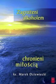 ks. Marek Dziewiecki Zagrożeni alkoholem, chronieni miłością