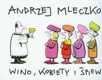Mleczko Andrzej Wino, kobiety i śpiew