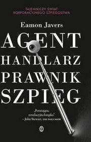 Eamon Javers Agent, handlarz, prawnik, szpieg. Tajemniczy świat korporacyjnego szpiegostwa