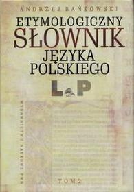 Bańkowski Andrzej Słownik etymologiczny języka polskiego t.2 L-P