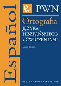 Maciej Jaskot Ortografia języka hiszpańskiego z ćwiczeniami
