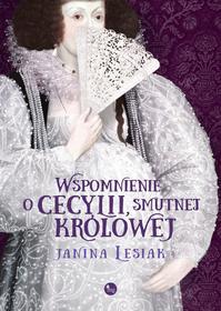 Janina Lesiak Wspomnienie o Cecylii, smutnej królowej