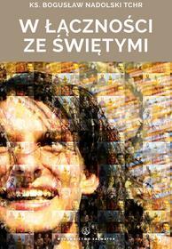 Nadolski Bogusław W łączności ze świętymi / wysyłka w 24h od 3,99