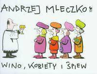 Andrzej Mleczko Wino, kobiety i śpiew - Andrzej Mleczko w.2011