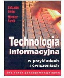 Technologia informacyjna w przykładach i ćwiczeniach. Podręcznik. Liceum, technikum