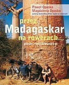 Magdalena Opaska, Paweł Opaska Przez Madagaskar na rowerach . .. pieszo i taxi-brussem