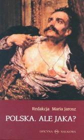 Jarosz Maria (red.) Polska. Ale jaka?
