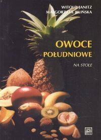 Janitz Witold, Jelińska Małgorzata Owoce południowe na stole