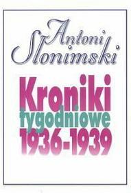 ANTONI SŁONIMSKI Kroniki tygodniowe 1936-1939