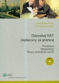 Bartosiewicz Adam, Kaczorowska Iwona Odzyskaj Vat zapłacony za granicą + CD