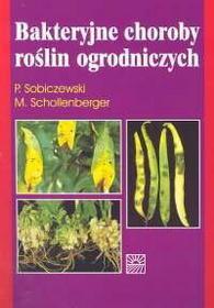 Sobiczewski Piotr, Schollenberger Małgorzata Bakteryjne choroby roślin ogrodniczych