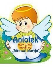 praca zbiorowa Aniołek uczy dzieci modlitwy Zdrowaś Maryjo