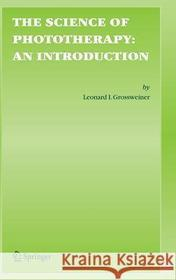 Leonard I. Grossweiner Linda R. Jones James B. Grossweiner The Science of Phototherapy: An Introduction