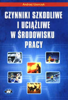 Andrzej Uzarczyk   Czynniki szkodliwe i uciążliwe w środowisku pracy