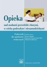 Talarska Dorota, Wieczorowska-Tobis Katarzyna, Szwałkiewicz Elżbieta Opieka nad osobami przewlekle chorymi w wieku podeszłym i niesamodzielnymi