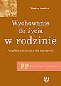 Sokoluk Wiesław Wychowanie do życia w rodzinie. Poradnik metodyczny dla nauczycieli