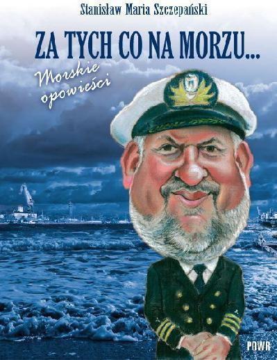 Stanisław Maria Szczepański Za tych co na morzu... Morskie opowieści