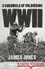 James Jones WWII: A Chronicle of Soldiering