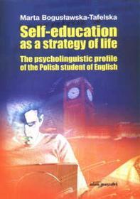 Marta Bogusławska-Tafelska   Self-education as a strategy of life. The psycholinguistic profile of the Polish student of English