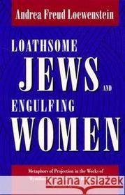 Andrea Freud Loewenstein Loathsome Jews and Engulfing Women: Metaphors of Projection in the Works of Wyndham Lewis, Charles Williams, and Graham Greene