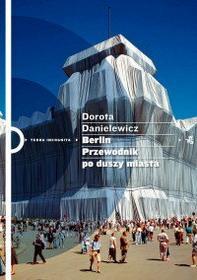 Dorota Danielewicz-Kerski Berlin. Przewodnik po duszy miasta
