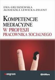 Grudziewska Ewa, Lewicka-Zelent Agnieszka Kompetencje mediacyjne w profesji pracownika socjalnego - Wysyłka od 3,99