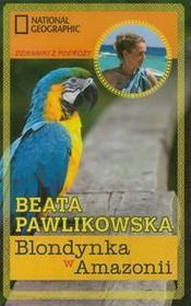 Pawlikowska Beata Blondynka w Amazonii