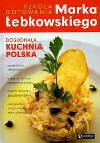 MAREK ŁEBKOWSKI DOSKONAŁA KUCHNIA POLSKA SZKOŁA GOTOWANIA MARKA ŁEBKOWSKIEGO