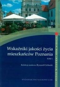 Wskaźniki jakości życia mieszkańców Poznania tom 1.