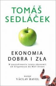 Tomas Sedlacek Ekonomia dobra i zła. W poszukiwaniu istoty ekonomii od Gilgamesza do Wall Street