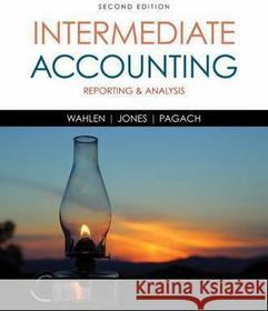 James M. Wahlen Jefferson P. Jones Donald Pagach Intermediate Accounting: Reporting and Analysis